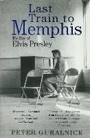 Last Train to Memphis: The Rise of...