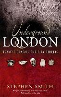Underground London: Travels Beneath...