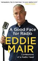 A Good Face for Radio: Confessions of...