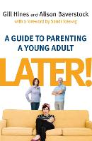 Later!: A Guide to Parenting a Young...