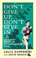 Don't Give Up, Don't Give in: Life...