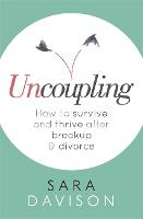 Uncoupling: How to Survive and Thrive...