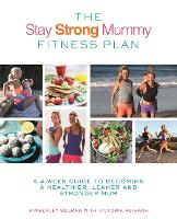 The Stay Strong Mummy Fitness Plan: A...
