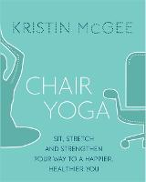 Chair Yoga: Sit, Stretch, and...
