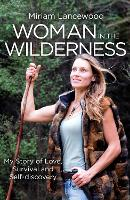 Woman in the Wilderness: My Story of...