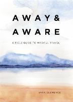 Away & Aware: A Field Guide to ...