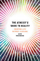 The Atheist's Guide to Reality:...
