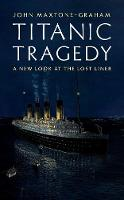 Titanic Tragedy: A New Look at the...