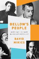 Bellow's People: How Saul Bellow Made...