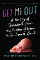 Get Me Out: A History of Childbirth...