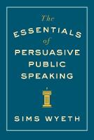 The Essentials of Persuasive Public...