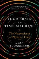 Your Brain Is a Time Machine: The...