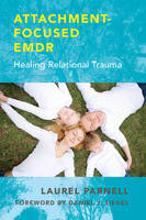 Attachment-Focused EMDR: Healing...