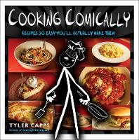 Cooking Comically: Recipes So Easy You'll Actually Make Them