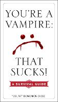 You're a Vampire: That Sucks!: A...