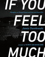 If You Feel Too Much: Thoughts on...