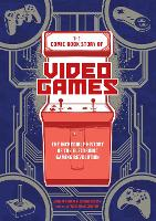 The Comic Book Story of Video Games:...