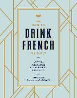 How to Drink French Fluently: A Guide...