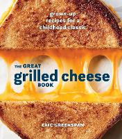 Great Grilled Cheese Book: Grown Up...