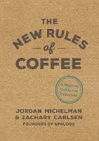 The New Rules of Coffee: A Modern...
