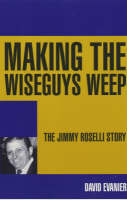 Making the Wiseguys Weep: The Jimmy...