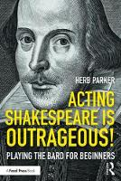 Acting Shakespeare is Outrageous!:...