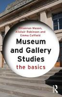 Museum and Gallery Studies: The Basics