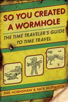 So You Created a Wormhole: The Time...