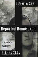 I, Pierre Seel, Deported Homosexual: ...