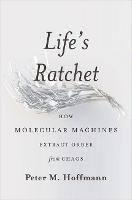 Life's Ratchet: How Molecular ...