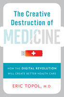 The Creative Destruction of Medicine:...