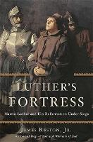 Luther's Fortress: Martin Luther and...
