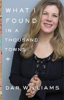 What I Found in a Thousand Towns: A...