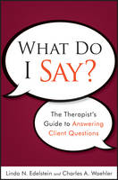 What Do I Say?: The Therapist's Guide...