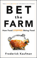 Bet the Farm: How Food Stopped Being...