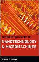 The Investor's Guide to Nanotechnology and Micromachines
