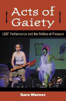 Acts of Gaiety: Lgbt Performance and...