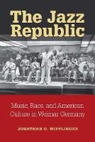 The Jazz Republic: Music, Race, and...