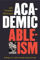 Academic Ableism: Disability and...