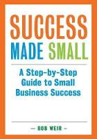 Success Made Small: A Step-By-Step...