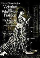 Victorian & Edwardian Fashion: A...