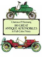 100 Great Antique Automobiles in Full Color Prints