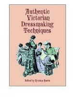 Authentic Victorian Dressmaking...
