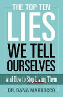 The Top Ten Lies We Tell Ourselves:...