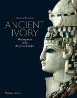 Ancient Ivory: Masterpieces of the...