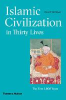 Islamic Civilization in Thirty Lives:...