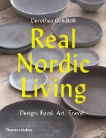 Real Nordic Living: Design. Food. ...