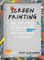 Screenprinting: The Ultimate Studio...