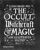 The Occult, Witchcraft and Magic: An...