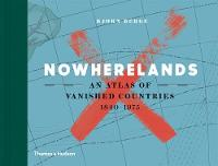 Nowherelands: An Atlas of Vanished...